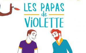 LES PAPAS DE VIOLETTE: l'homoparentalité à hauteur d'enfants